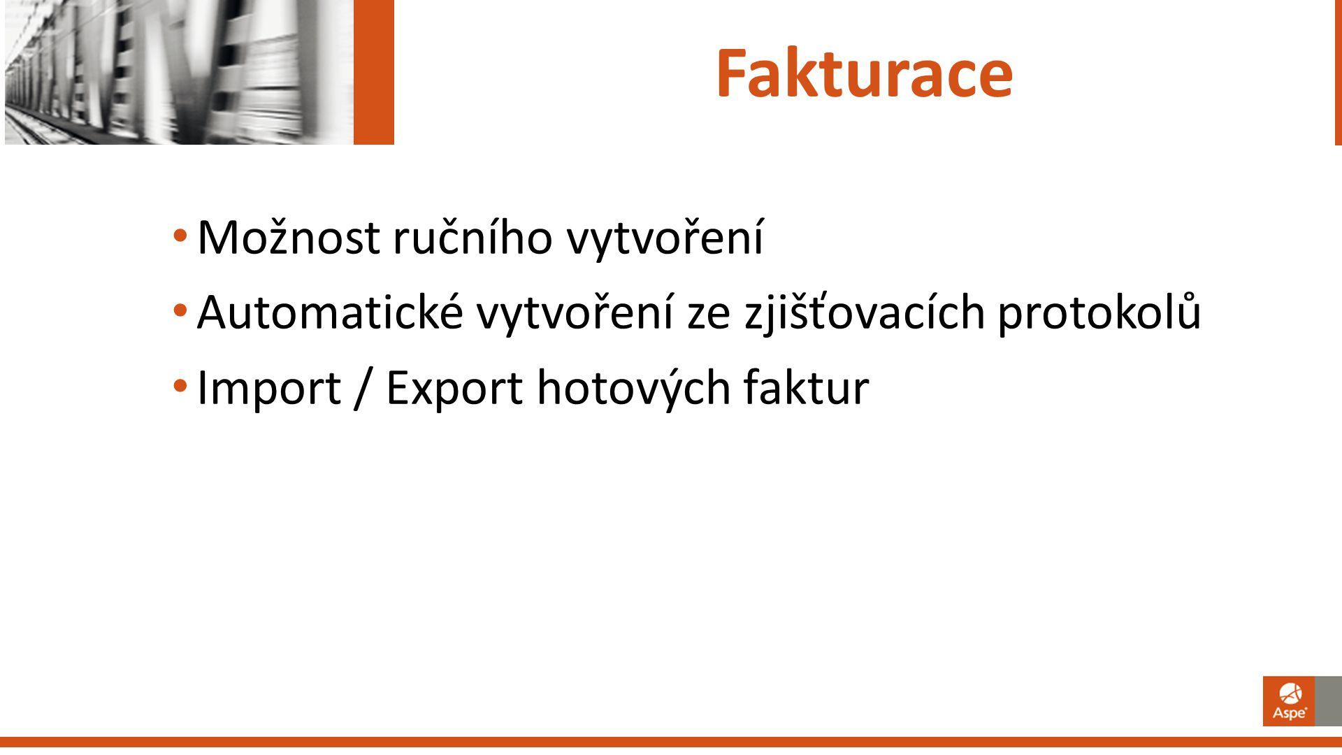 Fakturace Možnost ručního vytvoření Automatické vytvoření ze zjišťovacích protokolů Import / Export hotových faktur