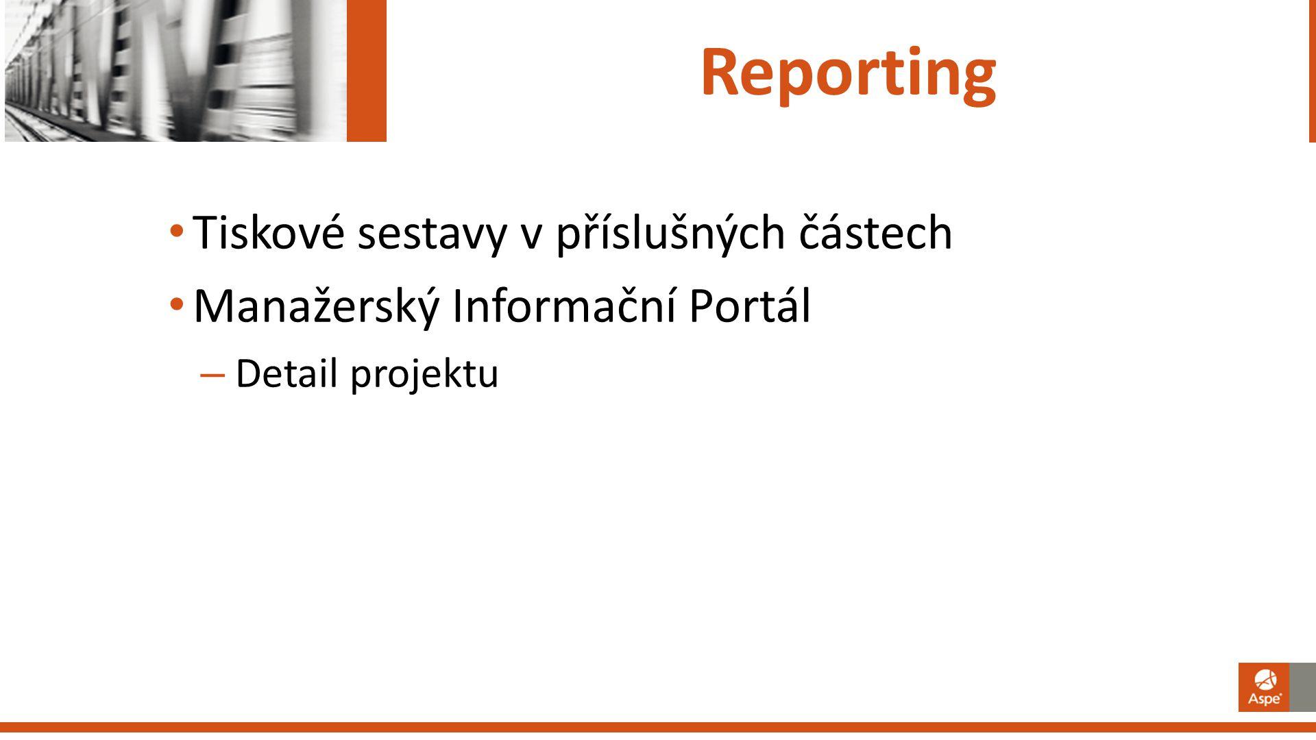 Reporting Tiskové sestavy v příslušných částech Manažerský Informační Portál – Detail projektu