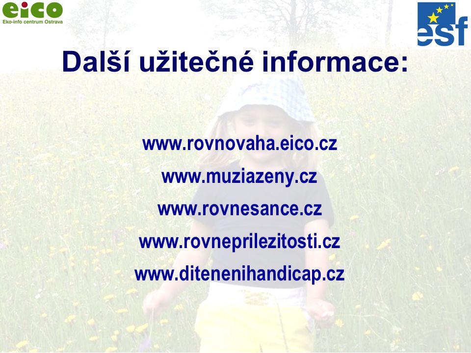 7 Další užitečné informace: www.rovnovaha.eico.cz www.muziazeny.cz www.rovnesance.cz www.rovneprilezitosti.cz www.ditenenihandicap.cz