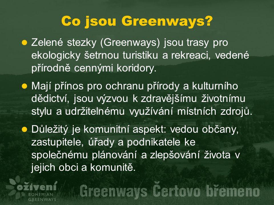 Co jsou Greenways? Zelené stezky (Greenways) jsou trasy pro ekologicky šetrnou turistiku a rekreaci, vedené přírodně cennými koridory. Mají přínos pro