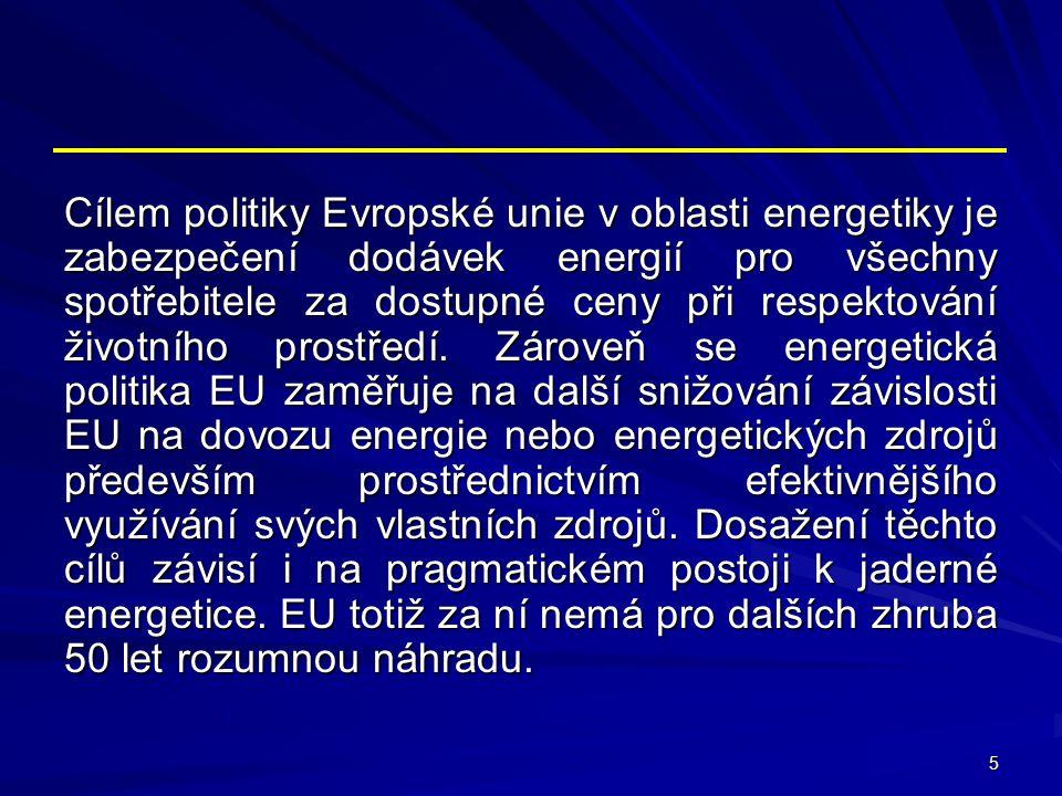 5 Cílem politiky Evropské unie v oblasti energetiky je zabezpečení dodávek energií pro všechny spotřebitele za dostupné ceny při respektování životníh