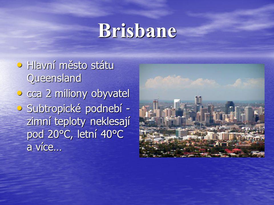Brisbane Hlavní město státu Queensland Hlavní město státu Queensland cca 2 miliony obyvatel cca 2 miliony obyvatel Subtropické podnebí - zimní teploty