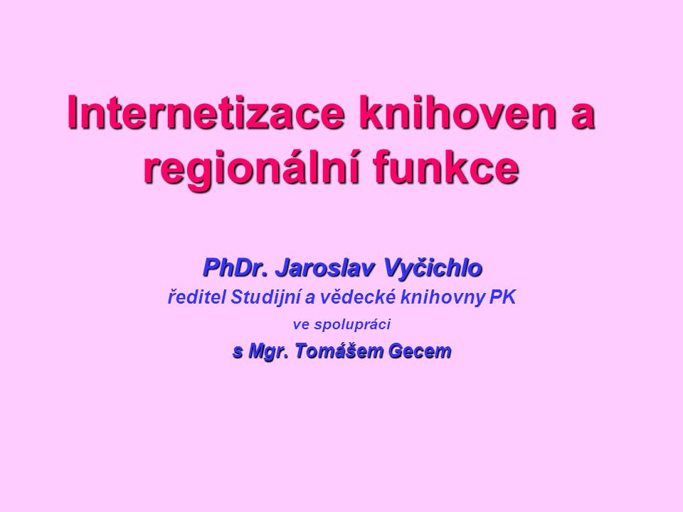 Internetizace knihoven a regionální funkce PhDr.