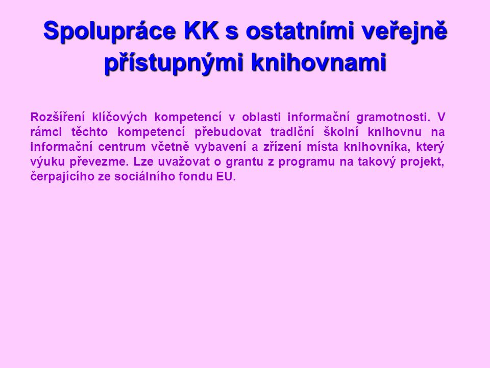 Spolupráce KK s ostatními veřejně přístupnými knihovnami Rozšíření klíčových kompetencí v oblasti informační gramotnosti.