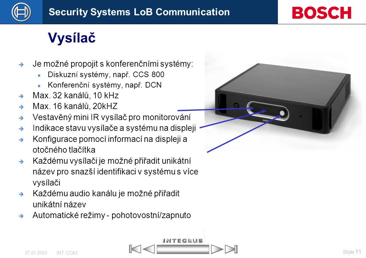 Security Systems LoB Communication Slide 11 INT COM 27.01.2003 Vysílač  Je možné propojit s konferenčními systémy: Diskuzní systémy, např. CCS 800 Ko