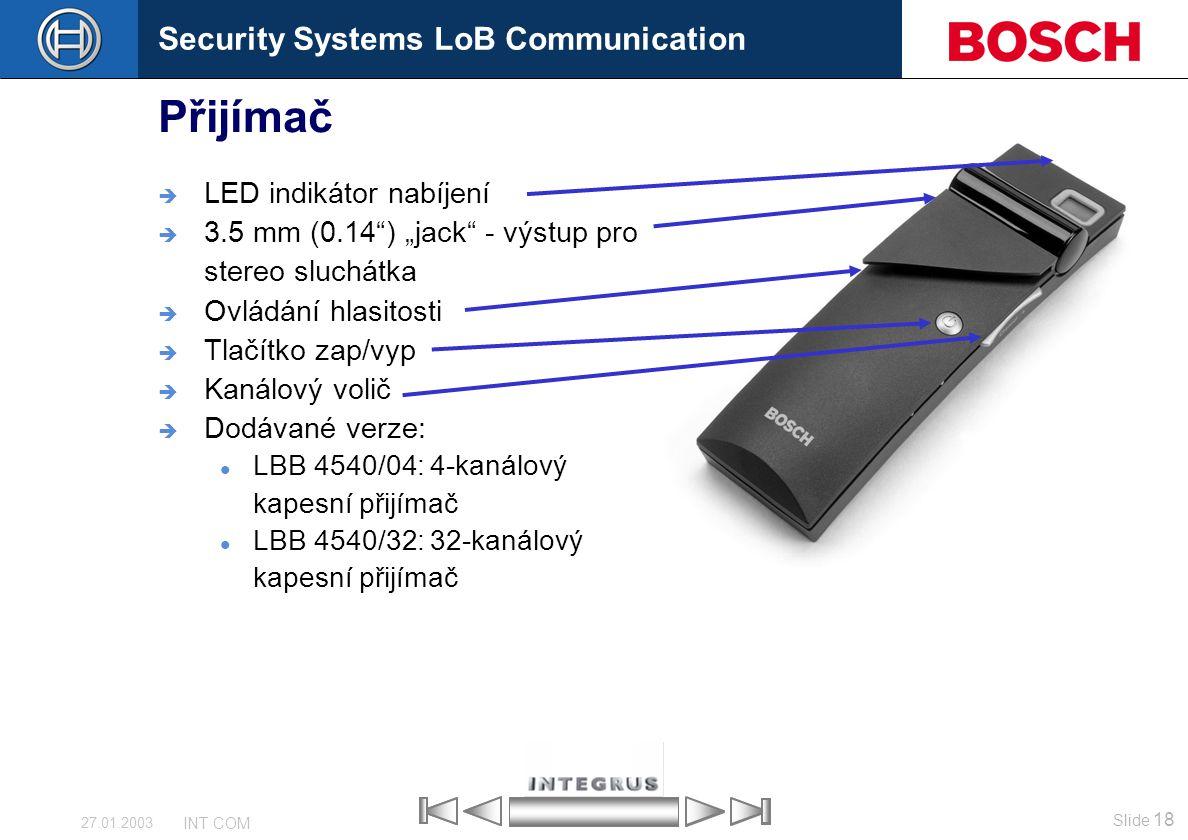 """Security Systems LoB Communication Slide 18 INT COM 27.01.2003 Přijímač  LED indikátor nabíjení  3.5 mm (0.14"""") """"jack"""" - výstup pro stereo sluchátka"""