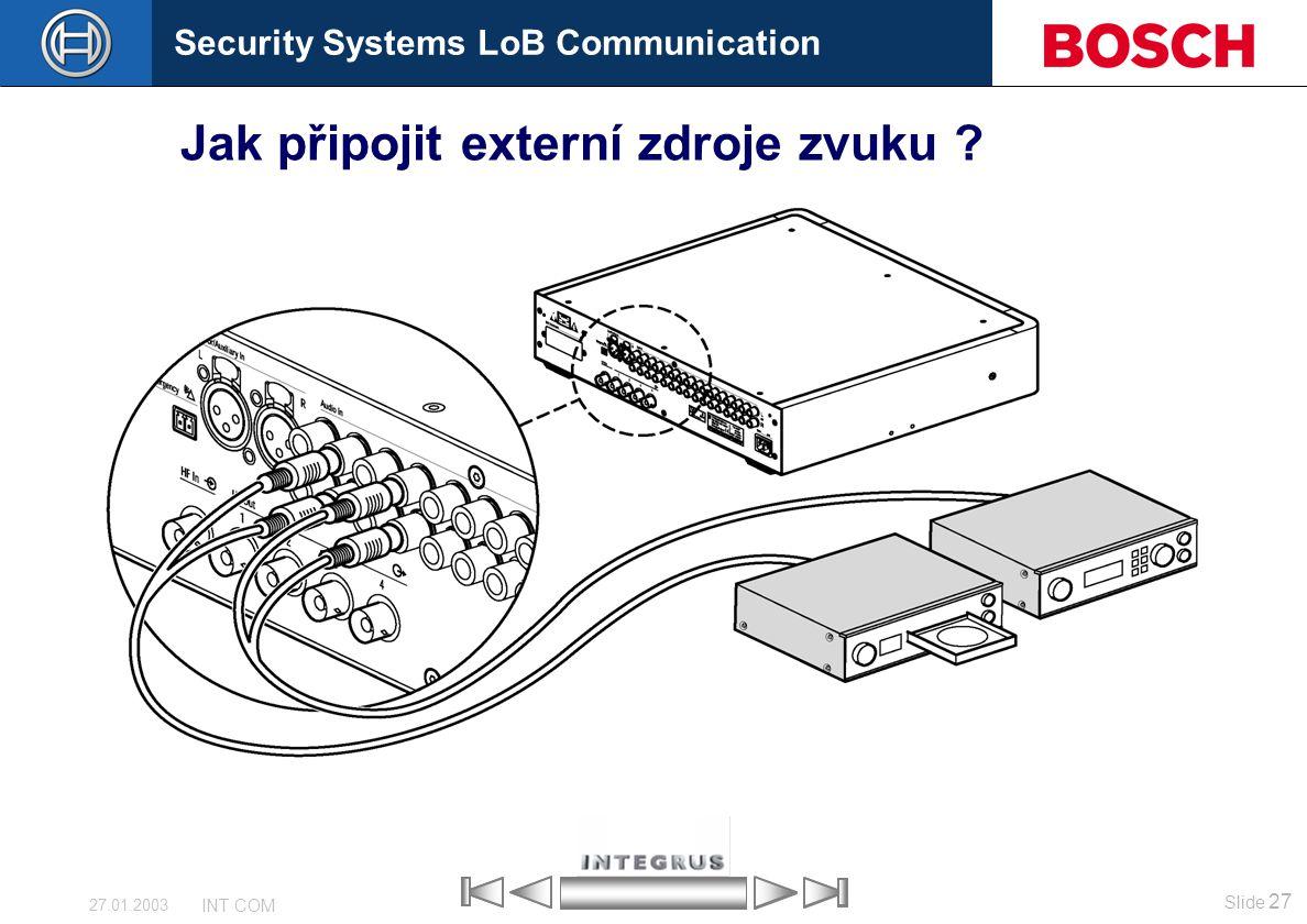 Security Systems LoB Communication Slide 27 INT COM 27.01.2003 Jak připojit externí zdroje zvuku ?