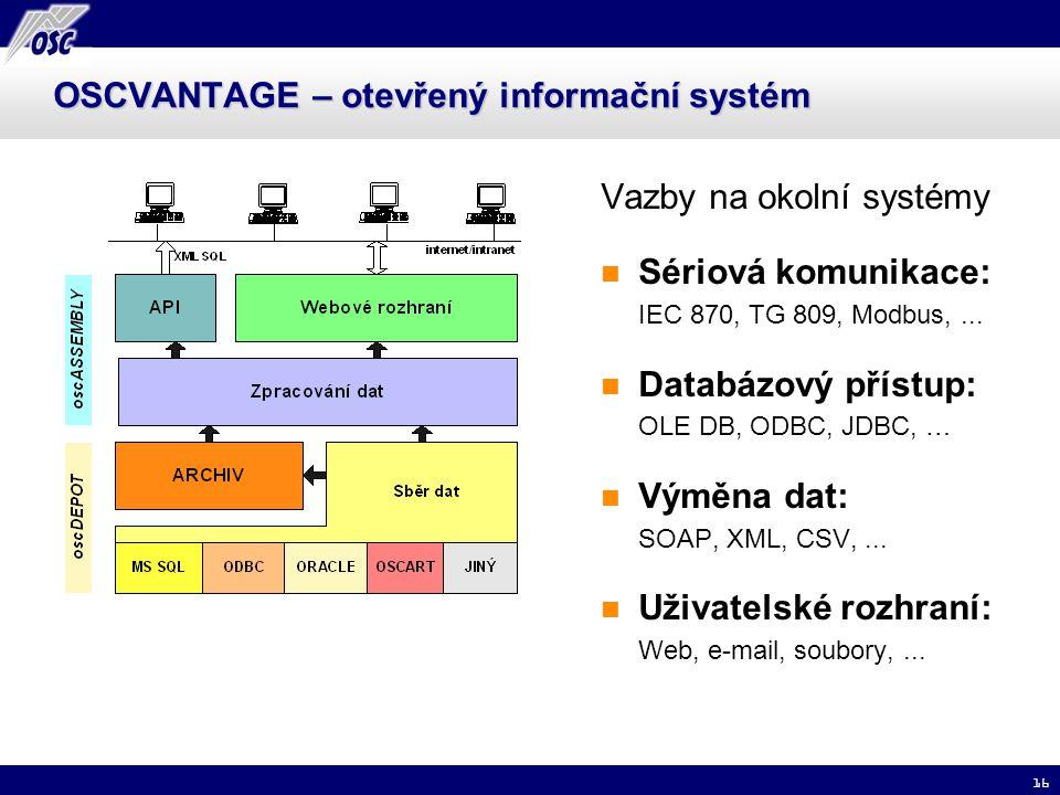 16 OSCVANTAGE – otevřený informační systém Vazby na okolní systémy Sériová komunikace: IEC 870, TG 809, Modbus,... Databázový přístup: OLE DB, ODBC, J