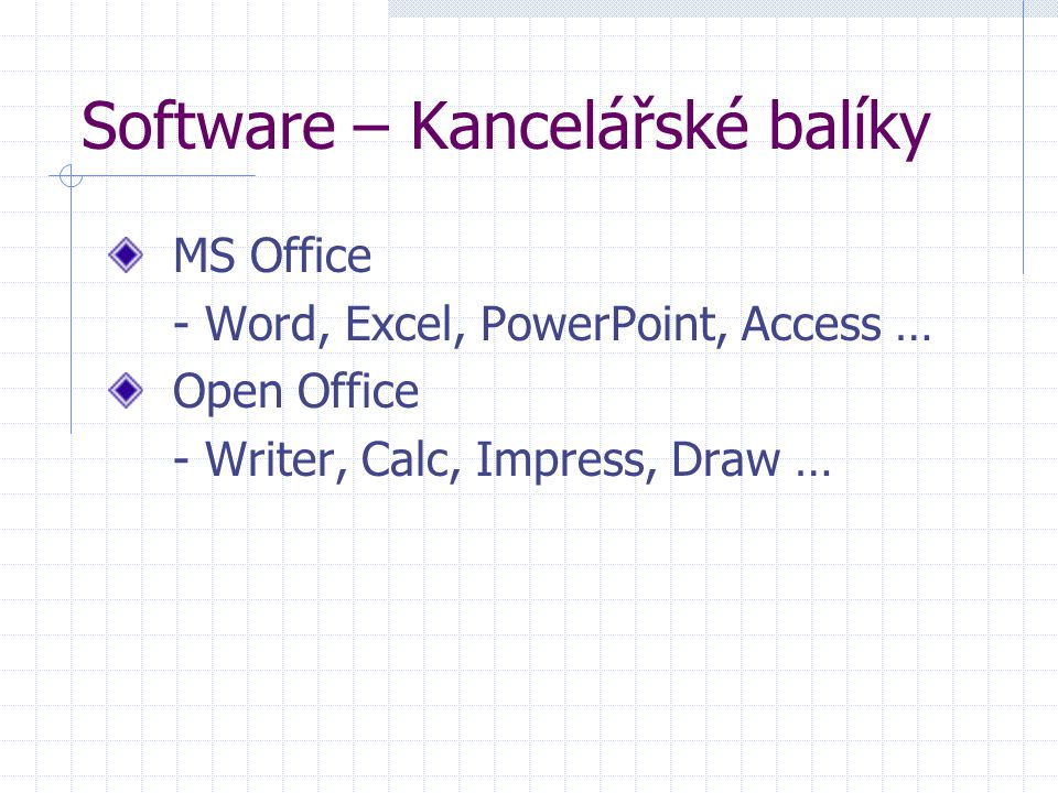 Software – Kancelářské balíky MS Office - Word, Excel, PowerPoint, Access … Open Office - Writer, Calc, Impress, Draw …