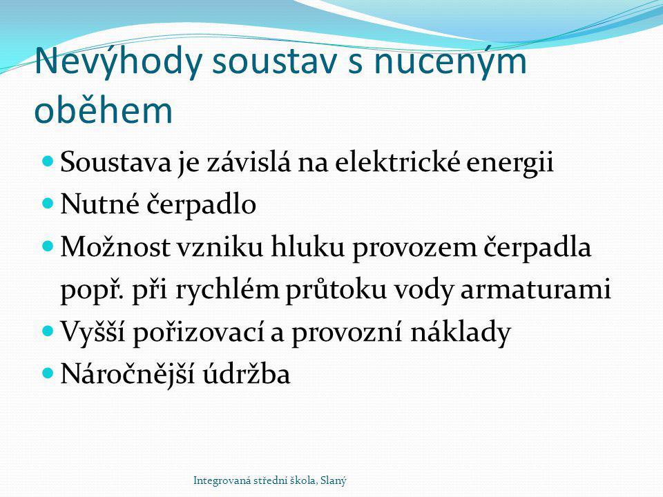 Nevýhody soustav s nuceným oběhem Soustava je závislá na elektrické energii Nutné čerpadlo Možnost vzniku hluku provozem čerpadla popř. při rychlém pr