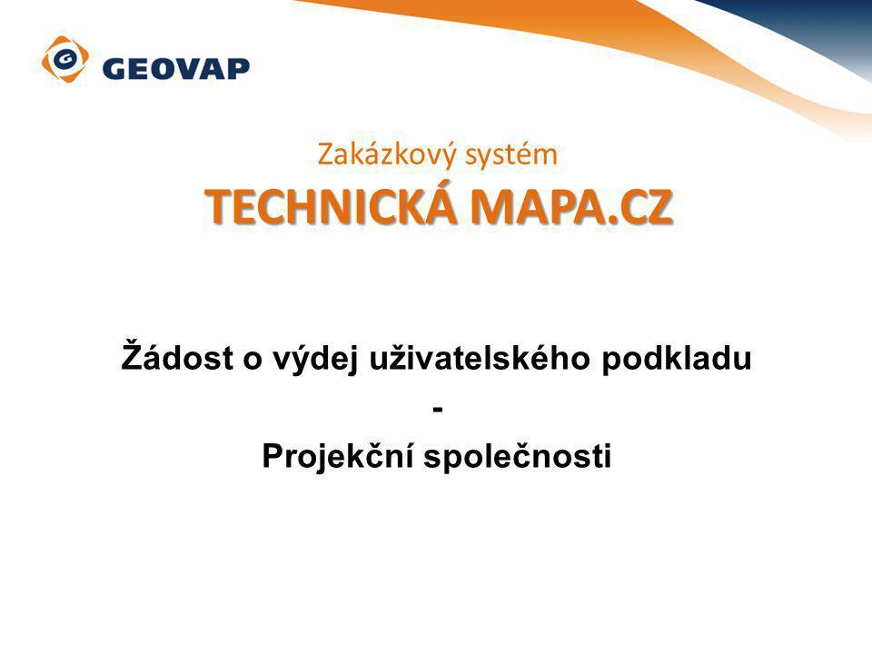 Žádost o výdej uživatelského podkladu - Projekční společnosti Zakázkový systém TECHNICKÁ MAPA.CZ