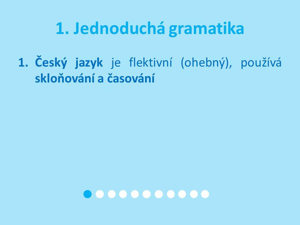 1.Český jazyk je flektivní (ohebný), používá skloňování a časování