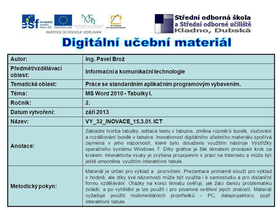Autor:Ing. Pavel Brož Předmět/vzdělávací oblast: Informační a komunikační technologie Tematická oblast:Práce se standardním aplikačním programovým vyb