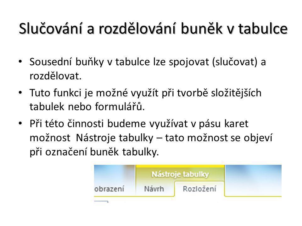 Slučování a rozdělování buněk v tabulce Sousední buňky v tabulce lze spojovat (slučovat) a rozdělovat. Tuto funkci je možné využít při tvorbě složitěj