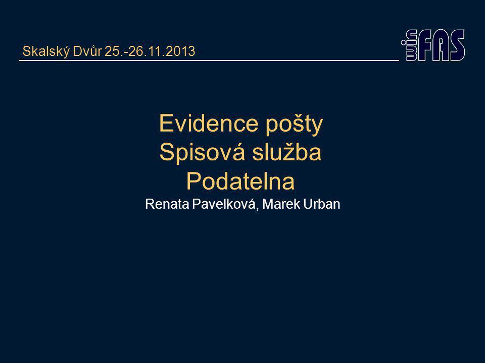 Evidence pošty Spisová služba Podatelna Renata Pavelková, Marek Urban Skalský Dvůr 25.-26.11.2013