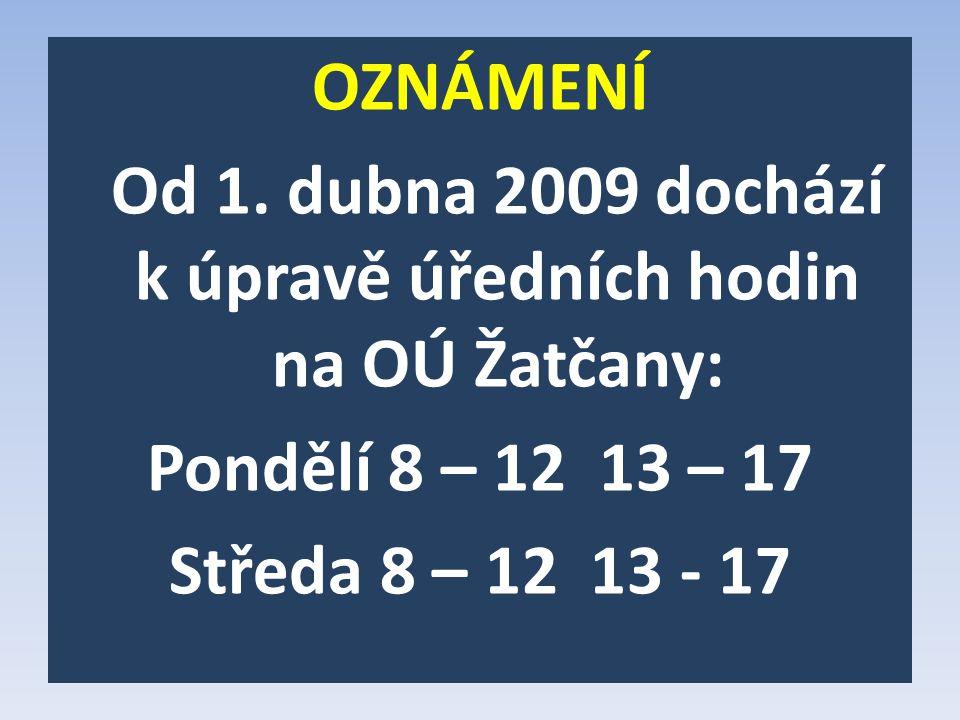 OZNÁMENÍ Od 1. dubna 2009 dochází k úpravě úředních hodin na OÚ Žatčany: Pondělí 8 – 12 13 – 17 Středa 8 – 12 13 - 17