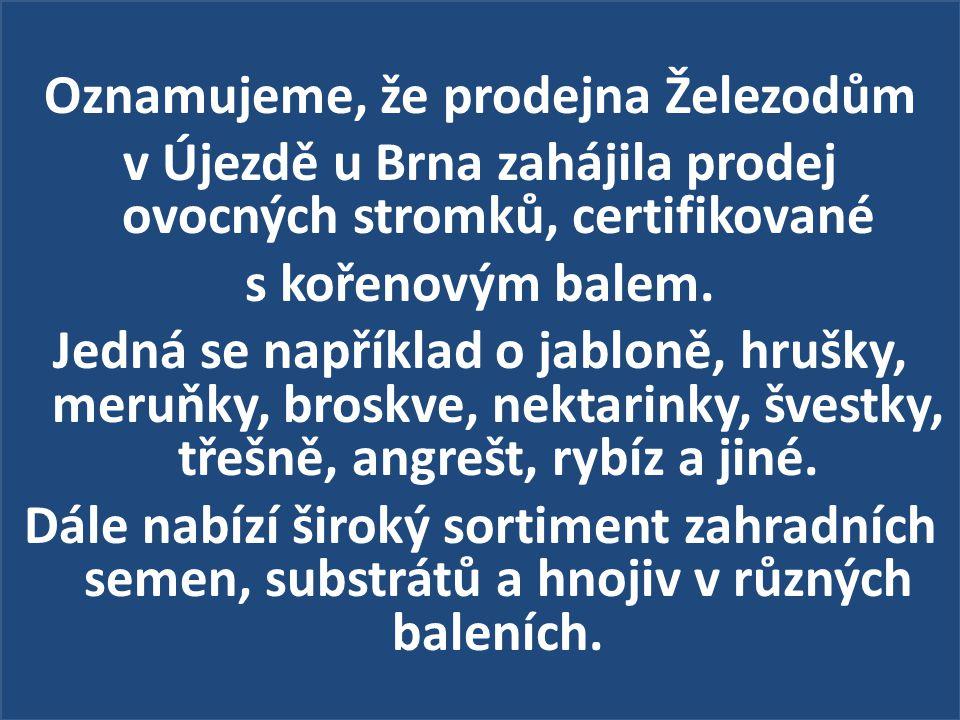 Oznamujeme, že prodejna Železodům v Újezdě u Brna zahájila prodej ovocných stromků, certifikované s kořenovým balem. Jedná se například o jabloně, hru