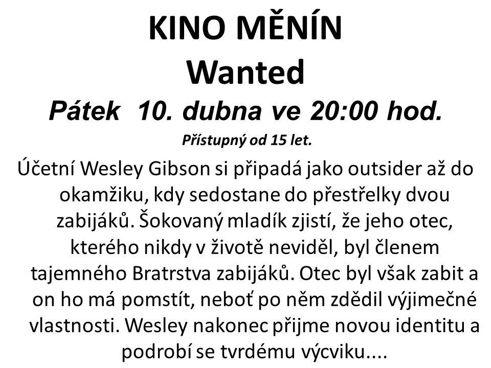KINO MĚNÍN Wanted Pátek 10. dubna ve 20:00 hod. Přístupný od 15 let. Účetní Wesley Gibson si připadá jako outsider až do okamžiku, kdy sedostane do př