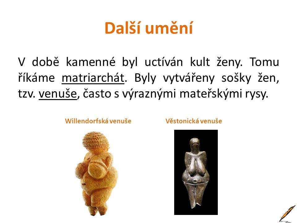 Další umění V době kamenné byl uctíván kult ženy.Tomu říkáme matriarchát.