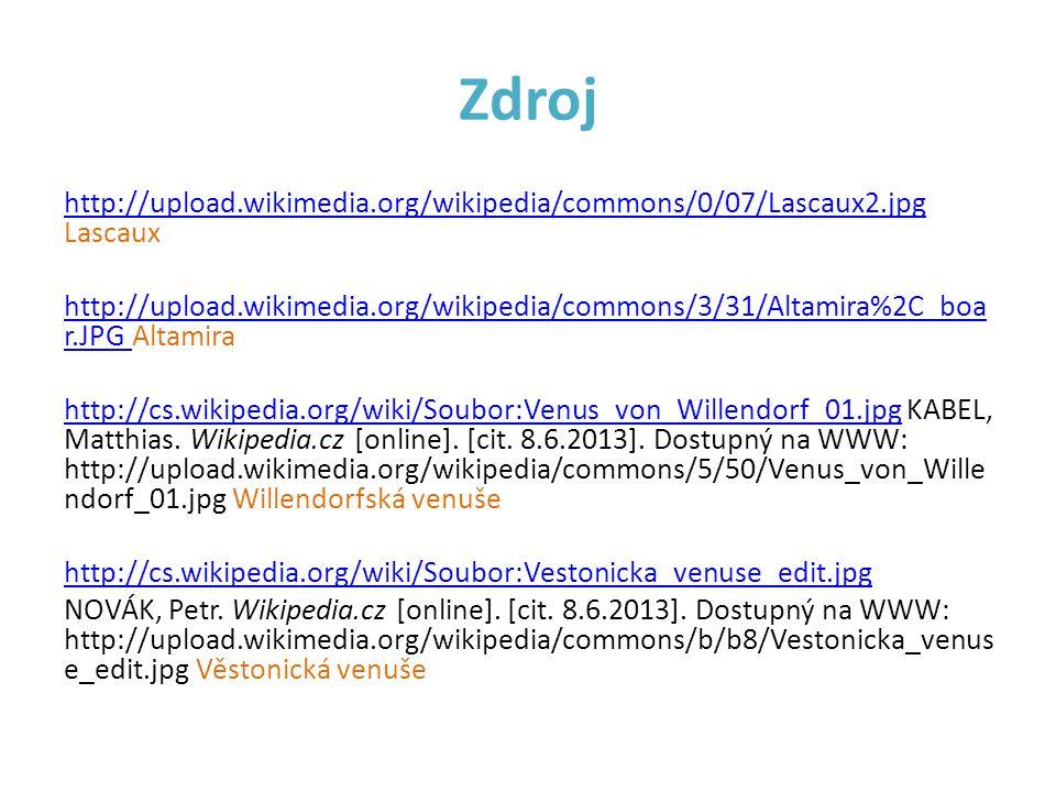 Zdroj http://upload.wikimedia.org/wikipedia/commons/0/07/Lascaux2.jpg http://upload.wikimedia.org/wikipedia/commons/0/07/Lascaux2.jpg Lascaux http://upload.wikimedia.org/wikipedia/commons/3/31/Altamira%2C_boa r.JPG http://upload.wikimedia.org/wikipedia/commons/3/31/Altamira%2C_boa r.JPG Altamira http://cs.wikipedia.org/wiki/Soubor:Venus_von_Willendorf_01.jpghttp://cs.wikipedia.org/wiki/Soubor:Venus_von_Willendorf_01.jpg KABEL, Matthias.