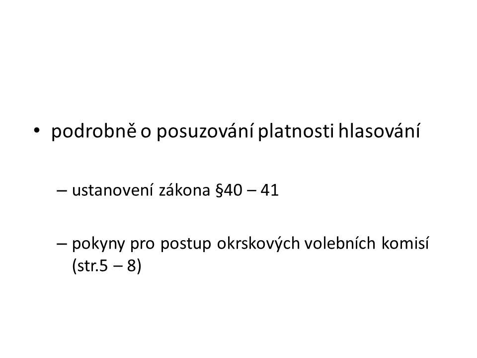 podrobně o posuzování platnosti hlasování – ustanovení zákona §40 – 41 – pokyny pro postup okrskových volebních komisí (str.5 – 8)