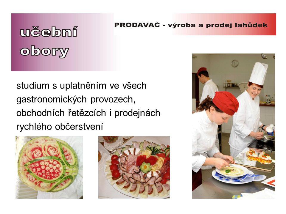 studium s uplatněním ve všech gastronomických provozech, obchodních řetězcích i prodejnách rychlého občerstvení