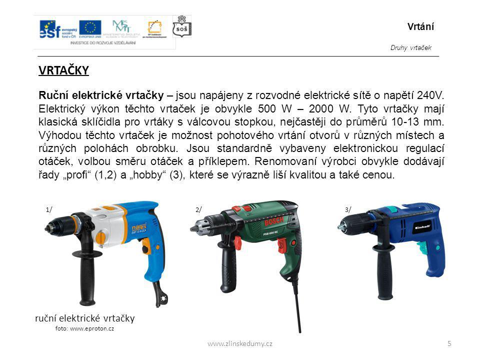 www.zlinskedumy.cz VRTAČKY Ruční elektrické vrtačky – jsou napájeny z rozvodné elektrické sítě o napětí 240V. Elektrický výkon těchto vrtaček je obvyk