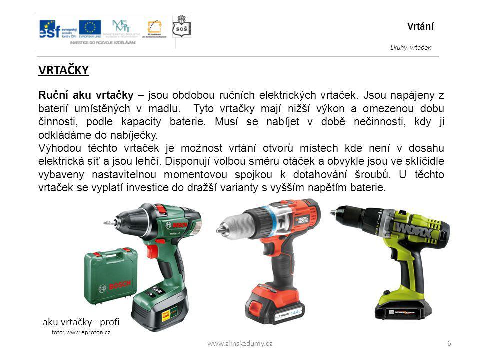 www.zlinskedumy.cz VRTAČKY Ruční aku vrtačky – jsou obdobou ručních elektrických vrtaček. Jsou napájeny z baterií umístěných v madlu. Tyto vrtačky maj