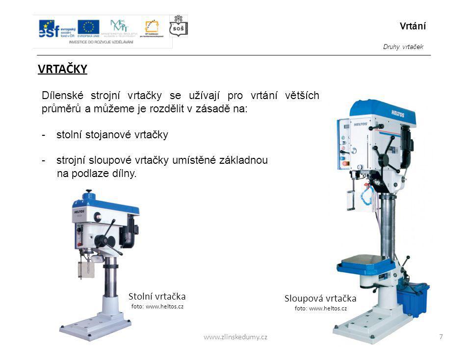 www.zlinskedumy.cz VRTAČKY Dílenské strojní vrtačky se užívají pro vrtání větších průměrů a můžeme je rozdělit v zásadě na: -stolní stojanové vrtačky
