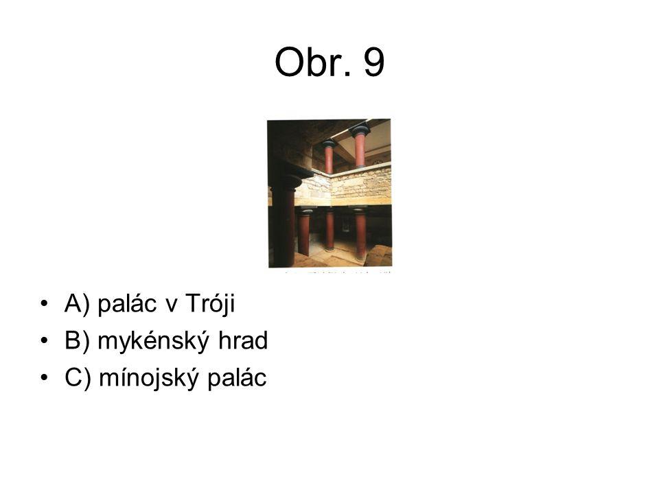 Obr. 9 A) palác v Tróji B) mykénský hrad C) mínojský palác