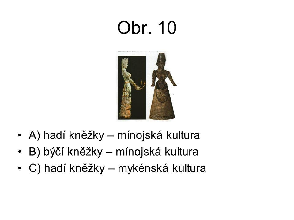Obr. 10 A) hadí kněžky – mínojská kultura B) býčí kněžky – mínojská kultura C) hadí kněžky – mykénská kultura
