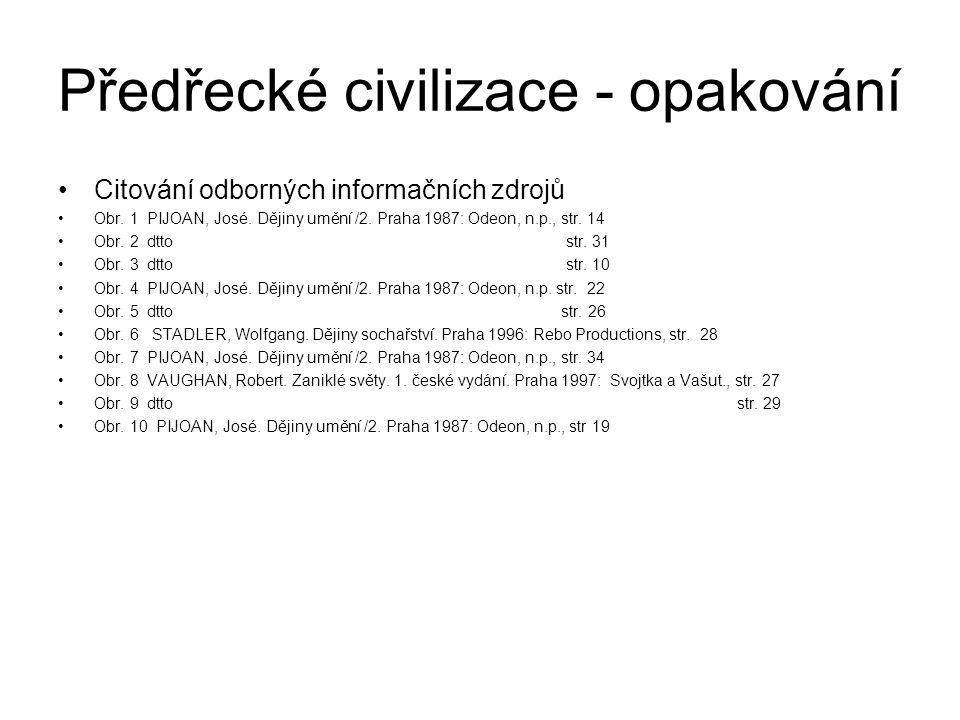 Předřecké civilizace - opakování Citování odborných informačních zdrojů Obr. 1 PIJOAN, José. Dějiny umění /2. Praha 1987: Odeon, n.p., str. 14 Obr. 2