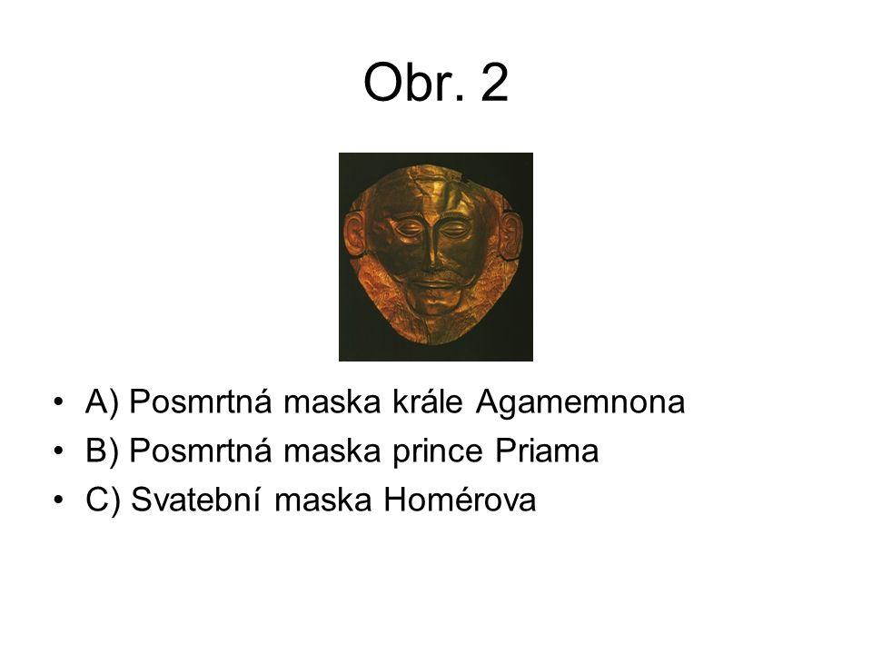 Obr. 2 A) Posmrtná maska krále Agamemnona B) Posmrtná maska prince Priama C) Svatební maska Homérova