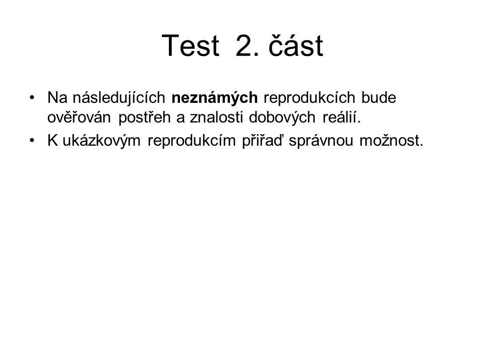 Test 2. část Na následujících neznámých reprodukcích bude ověřován postřeh a znalosti dobových reálií. K ukázkovým reprodukcím přiřaď správnou možnost