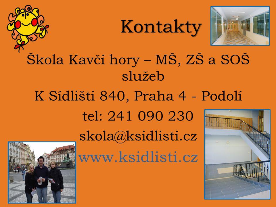 Kontakty Škola Kavčí hory – MŠ, ZŠ a SOŠ služeb K Sídlišti 840, Praha 4 - Podolí tel: 241 090 230 skola@ksidlisti.cz www.ksidlisti.cz