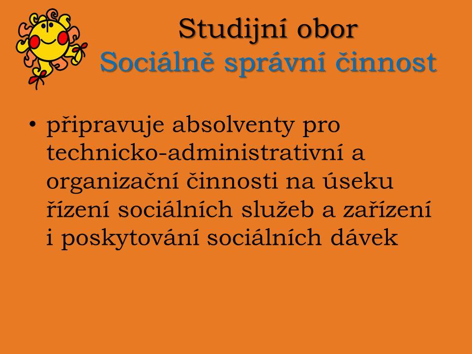 Studijní obor Sociálně správní činnost připravuje absolventy pro technicko-administrativní a organizační činnosti na úseku řízení sociálních služeb a