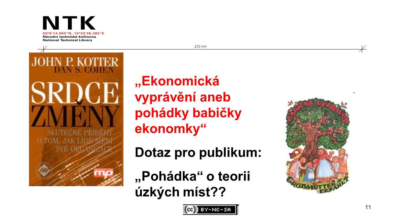 """11 210 mm """"Ekonomická vyprávění aneb pohádky babičky ekonomky Dotaz pro publikum: """"Pohádka o teorii úzkých míst"""