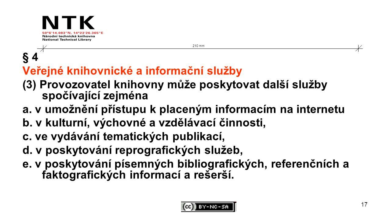 17 210 mm § 4 Veřejné knihovnické a informační služby (3) Provozovatel knihovny může poskytovat další služby spočívající zejména a.