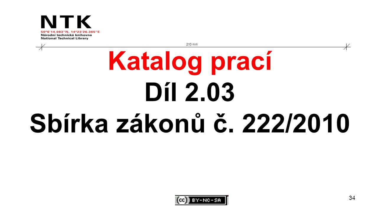 34 210 mm Katalog prací Díl 2.03 Sbírka zákonů č. 222/2010