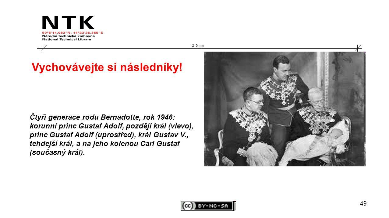 49 210 mm Čtyři generace rodu Bernadotte, rok 1946: korunní princ Gustaf Adolf, později král (vlevo), princ Gustaf Adolf (uprostřed), král Gustav V., tehdejší král, a na jeho kolenou Carl Gustaf (současný král).