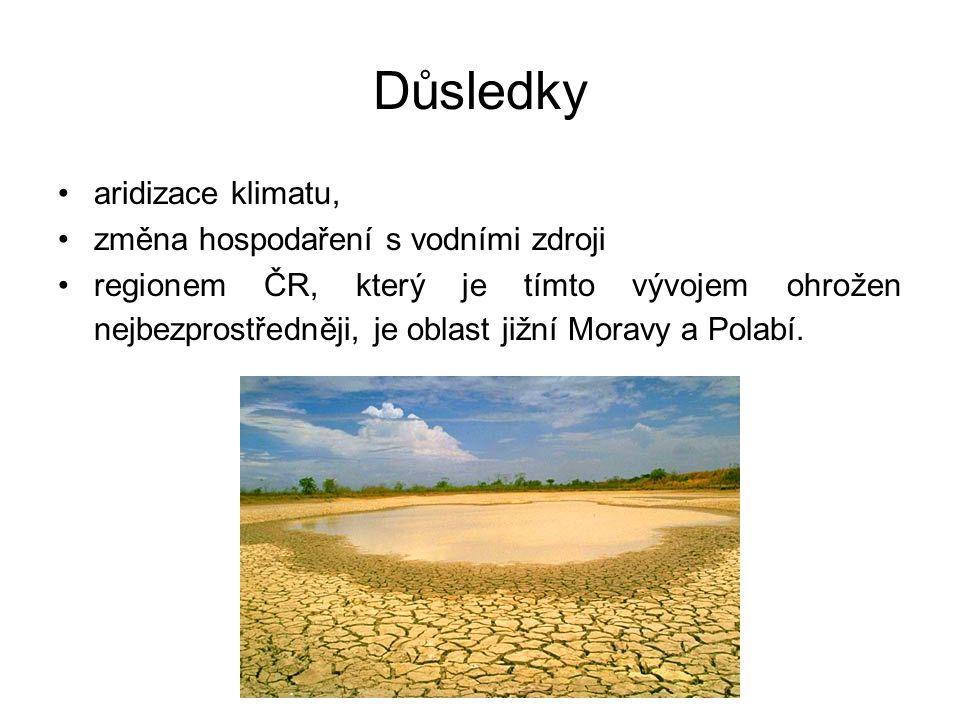 Důsledky aridizace klimatu, změna hospodaření s vodními zdroji regionem ČR, který je tímto vývojem ohrožen nejbezprostředněji, je oblast jižní Moravy a Polabí.