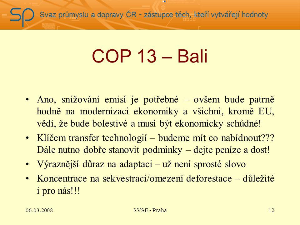 Svaz průmyslu a dopravy ČR - zástupce těch, kteří vytvářejí hodnoty COP 13 – Bali Ano, snižování emisí je potřebné – ovšem bude patrně hodně na modernizaci ekonomiky a všichni, kromě EU, vědí, že bude bolestivé a musí být ekonomicky schůdné.