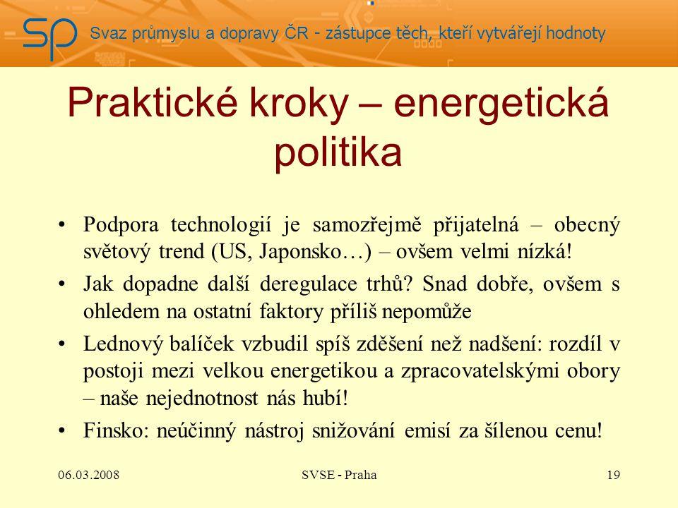 Svaz průmyslu a dopravy ČR - zástupce těch, kteří vytvářejí hodnoty Praktické kroky – energetická politika Podpora technologií je samozřejmě přijateln