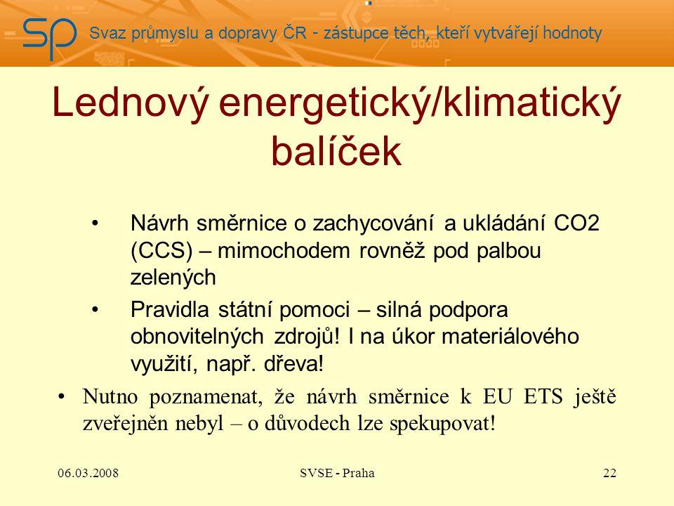 Svaz průmyslu a dopravy ČR - zástupce těch, kteří vytvářejí hodnoty Lednový energetický/klimatický balíček Návrh směrnice o zachycování a ukládání CO2 (CCS) – mimochodem rovněž pod palbou zelených Pravidla státní pomoci – silná podpora obnovitelných zdrojů.
