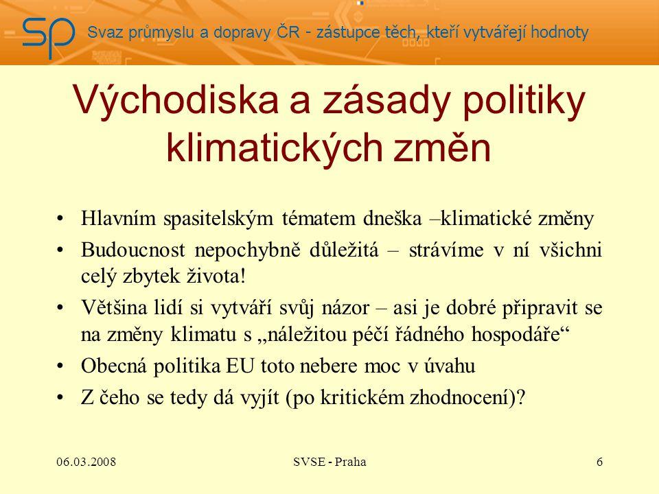 Svaz průmyslu a dopravy ČR - zástupce těch, kteří vytvářejí hodnoty Východiska a zásady politiky klimatických změn Hlavním spasitelským tématem dneška
