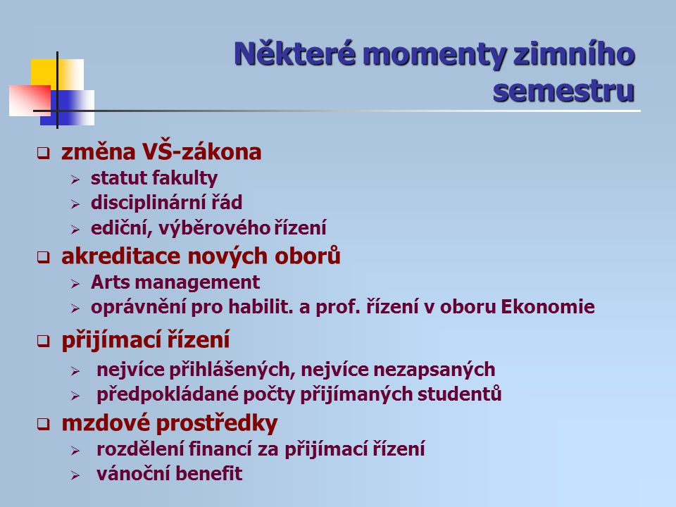 Některé momenty zimního semestru  změna VŠ-zákona  statut fakulty  disciplinární řád  ediční, výběrového řízení  akreditace nových oborů  Arts m