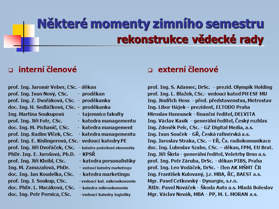 Některé momenty zimního semestru rekonstrukce vědecké rady  interní členové prof.
