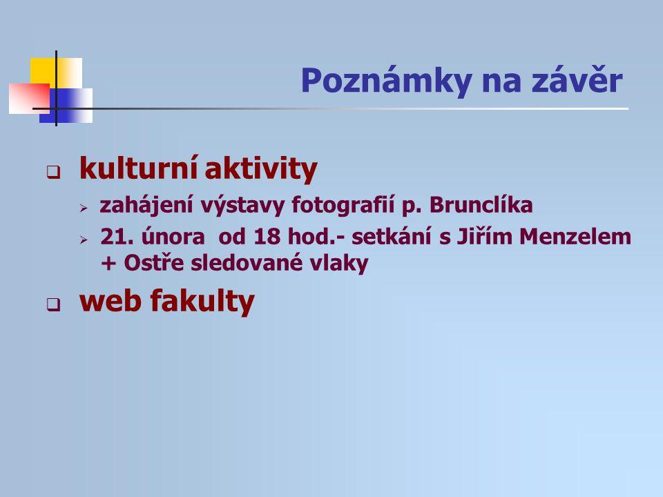  kulturní aktivity  zahájení výstavy fotografií p. Brunclíka  21. února od 18 hod.- setkání s Jiřím Menzelem + Ostře sledované vlaky  web fakulty