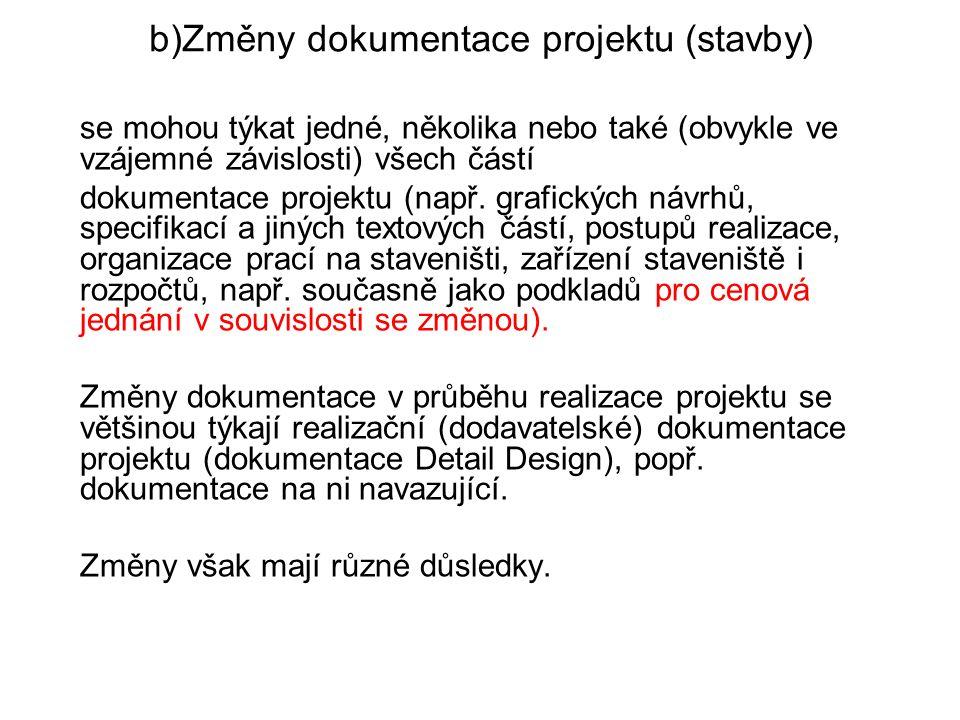 b)Změny dokumentace projektu (stavby) se mohou týkat jedné, několika nebo také (obvykle ve vzájemné závislosti) všech částí dokumentace projektu (např