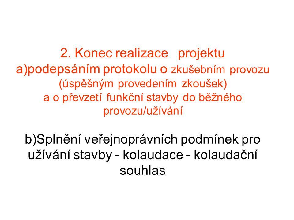 2. Konec realizace projektu a)podepsáním protokolu o zkušebním provozu (úspěšným provedením zkoušek) a o převzetí funkční stavby do běžného provozu/už